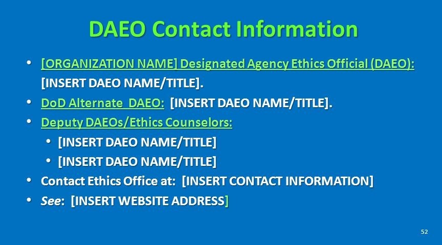 DAEO Contact Information [ORGANIZATION NAME] Designated Agency Ethics Official (DAEO): [INSERT DAEO NAME/TITLE].
